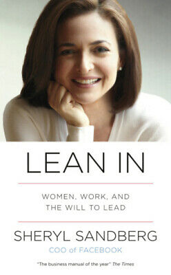 Lean in: women, work, and the will to lead by Sheryl Sandberg (Hardback)