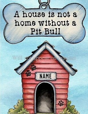 PIT BULL House is not a Home Without  Magnet Personalized with Dog's Name