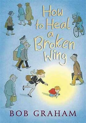 How to Heal a Broken Wing by Bob Graham (English) Hardcover Book Free Shipping!