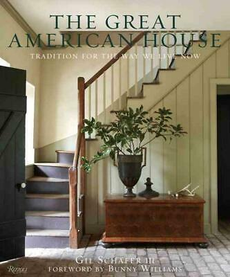 The Great American House: Tradition for the Way We Live Now by Gil Schafer (Engl