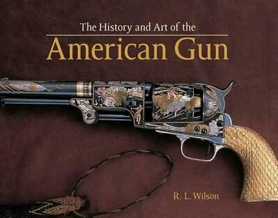History and Art of the American Gun by R.L. Wilson (English) Hardcover Book