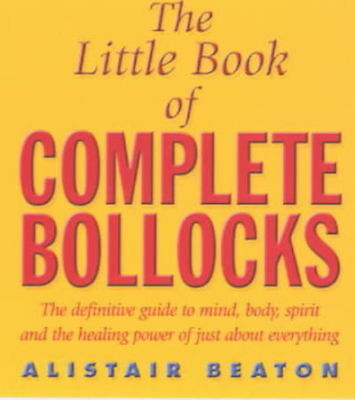 The little book of complete bollocks by Alistair Beaton (Paperback)