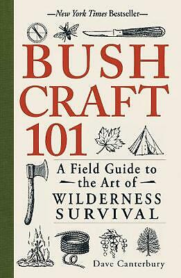 Bushcraft 101: A Field Guide to the Art of Wilderness Survival by Dave Canterbur