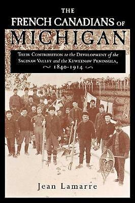 The French Canadians of Michigan: Their Contribution to the Development of the S