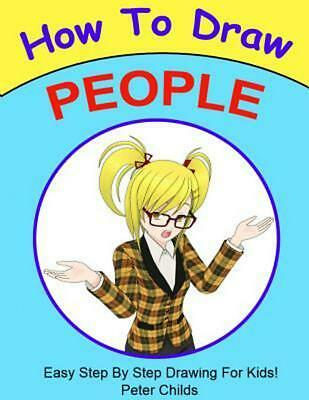 How to Draw People: Step by Step Guide for Kids by Peter Childs (English) Paperb