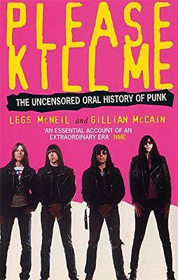 Please Kill Me: The Uncensored Oral History of Punk, Legs McNeil, Gillian McCain
