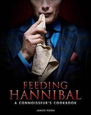 Feeding Hannibal: A Connoisseur's Cookbook by Janice Poon (English) Hardcover Bo