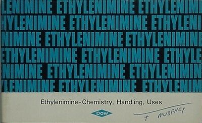Dow Chemical Company, Ethylenimine - Chemistry, Handling, Uses, 1966 Book