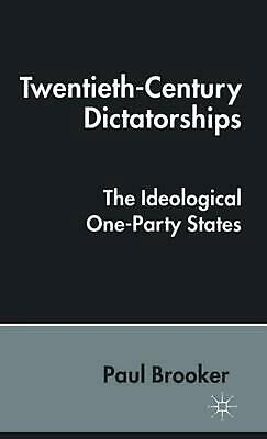 Twentieth-Century Dictatorships: The Ideological One-Party States by Paul Brooke