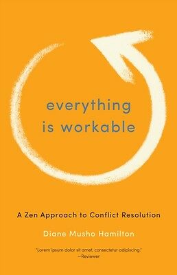 Everything is Workable: A ZEN Approach to Conflict Resolution (Paperback), Dian.