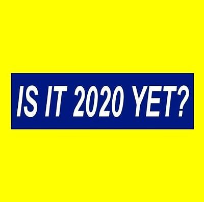 "Funny ""IS IT 2020 YET?"" Anti Donald Trump BUMPER STICKER decal Bernie Sanders"