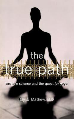 The True Path: Western Science and the Quest for Yoga (Paperback or Softback)