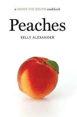 Peaches: A Savor the Southtm Cookbook: a Savor the South (R) cookbook by Kelly A
