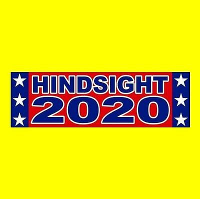 "Funny ""HINDSIGHT 2020"" Anti Donald Trump BUMPER STICKER decal Bernie Sanders, is"