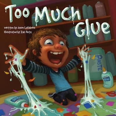 Too Much Glue by Jason Lefebvre Hardcover Book (English)