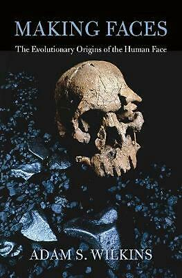 Making Faces: The Evolutionary Origins of the Human Face by Adam S. Ed. Wilkins