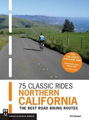 75 Classic Rides Northern California: The Best Road-Biking Routes by Bill Oeting