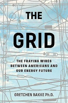 The Grid : The Fraying Wires Between Americans and Our Energy Future by...