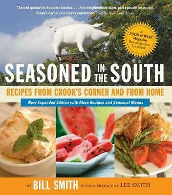 Seasoned in the South: Recipes from Crook's Corner and from Home by Bill Smith (
