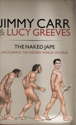 The naked jape: uncovering the hidden world of jokes by Jimmy Carr (Hardback)