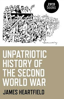 Unpatriotic History of the Second World War (Paperback), Heartfield, James, 978.