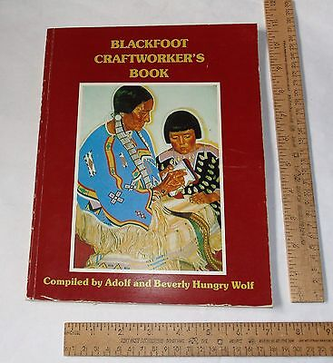 BLACKFOOT CRAFTWORKER'S BOOK - Compiled by Adolf and Beverly Hungry Wolf - pb