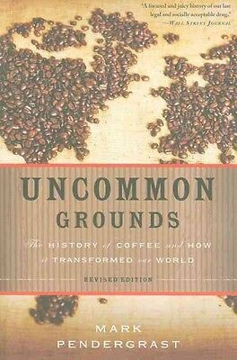 Uncommon Grounds: The History of Coffee and How It Transformed Our World by Mark