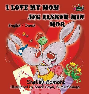 I Love My Mom Jeg elsker min mor: English Danish Bilingual Edition by Shelley Ad