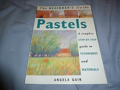 Pastels - A Complete Step By Step Guide To Techniques And Materials