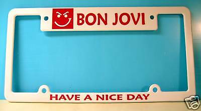 Bon Jovi - License Plate Frame -  Have A Nice Day ! !
