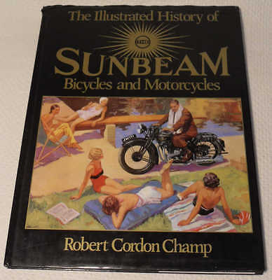 Illustrated History of Sunbeam Bicycles and Motorcycles by Robert Cordon Champ