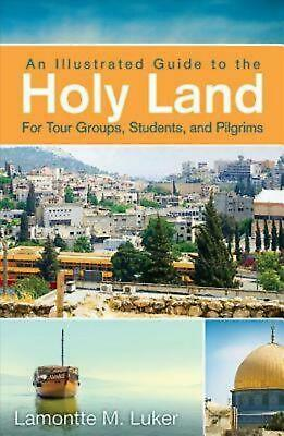 An Illustrated Guide to the Holy Land for Tour Groups, Students, and Pilgrims by