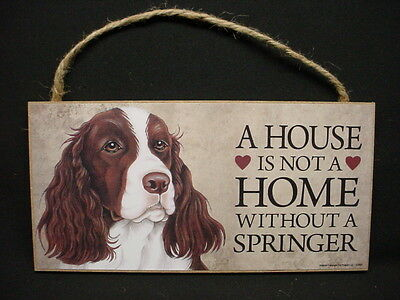 SPRINGER A House Is Not A Home DOG wood SIGN English Spaniel WALL PLAQUE puppy