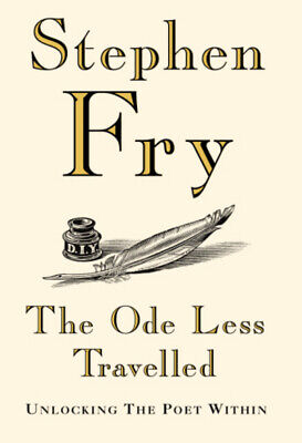 The ode less travelled: unlocking the poet within by Stephen Fry (Hardback)