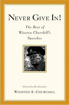 Never Give In!: The Best of Winston Churchill's Speeches by Winston S. Churchill