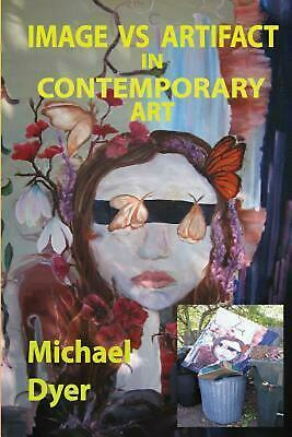 Image Vs Artifact in Contemporary Art by Michael Dyer (English) Paperback Book F