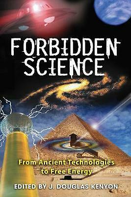 Forbidden Science: From Ancient Technologies to Free Energy by J. Douglas Kenyon