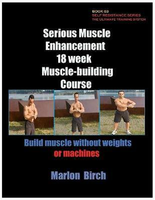 Serious Muscle Enhancement 18 Week Muscle-Building Course by Marlon Birch (Engli