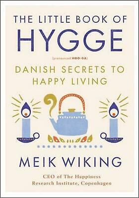 The Little Book of Hygge: The Danish Way to Live Well by Meik Wiking (English) H