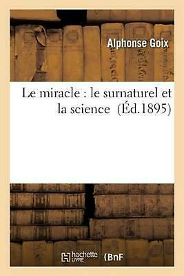 Le miracle : le surnaturel et la science by GOIX-A (French) Paperback Book Free