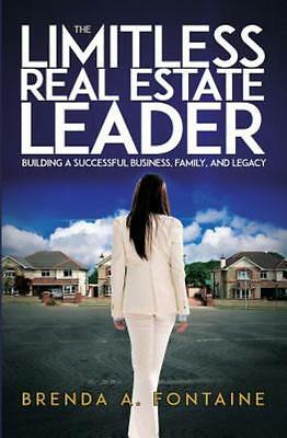 The Limitless Real Estate Leader: Building a Successful Business, Family, and Le