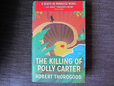 The Killing of Polly Carter by Robert Thorogood 1st ed hb 2015