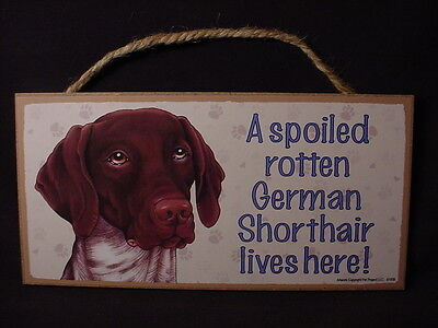 GERMAN SHORTHAIR Spoiled Rotten DOG SIGN wood HANGING wall PLAQUE Pointer puppy