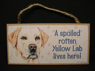 YELLOW LAB A Spoiled Rotten DOG wood SIGN Labrador Retriever WALL PLAQUE puppy