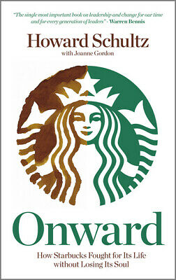 Onward: how Starbucks fought for its life without losing its soul by Howard