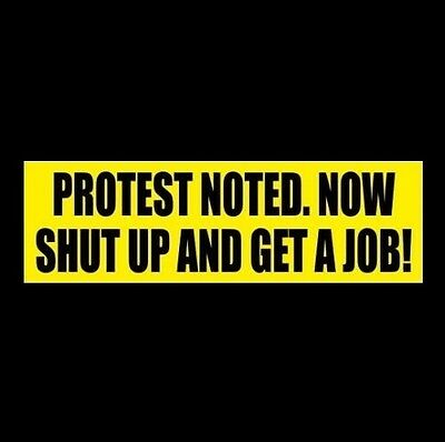 "Funny ""PROTEST NOTED. NOW SHUT UP AND GET A JOB!"" Anti Liberal BUMPER STICKER"