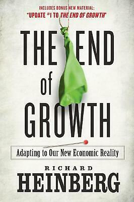 The End of Growth: Adapting to Our New Economic Reality by Richard Heinberg (Eng