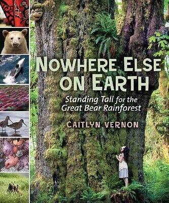 Nowhere Else on Earth: Standing Tall for the Great Bear Rainforest by Caitlyn Ve