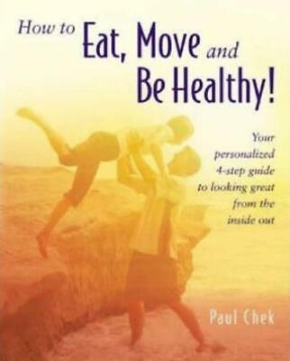 How to Eat, Move and Be Healthy!: Your Personalized 4-step Guide to Looking and