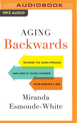 Aging Backwards: Reverse the Aging Process and Look 10 Years Younger in 30 Minut